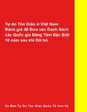 USCIRF: Tự do Tôn Giáo Việt Nam Đánh giá để Đưa vào Danh Sách các Quốc gia Đáng Tâm Đặc Biệt 10 năm sau khi Dỡ bỏ (Ủy Ban Tự Do Tôn Giáo Quốc Tế Hoa Kỳ)